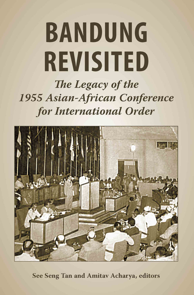 Bandung Revisited: The Legacy of the 1955 Asian-African Conference for International Order
