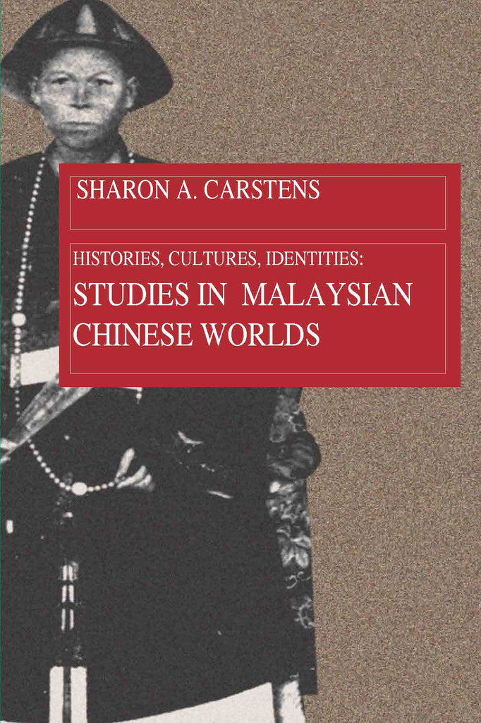 Histories, Cultures, Identities: Studies in Malaysian Chinese Worlds