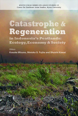 Catastrophe and Regeneration in Indonesia's Peatlands: Ecology, Economy and Society