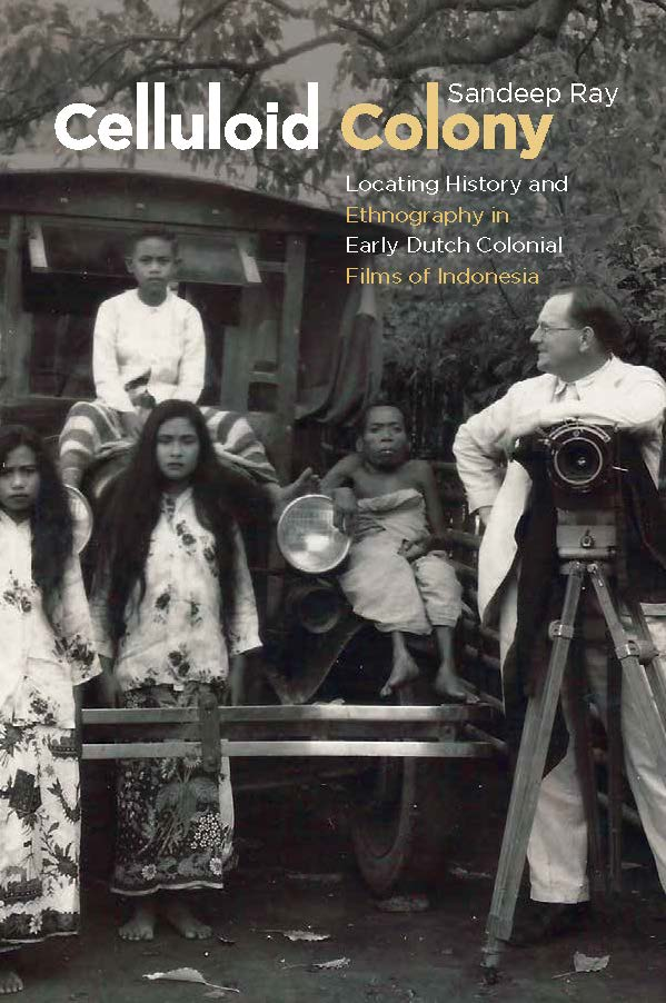 Celluloid Colony: Locating History and Ethnography in Early Dutch Colonial Films of Indonesia