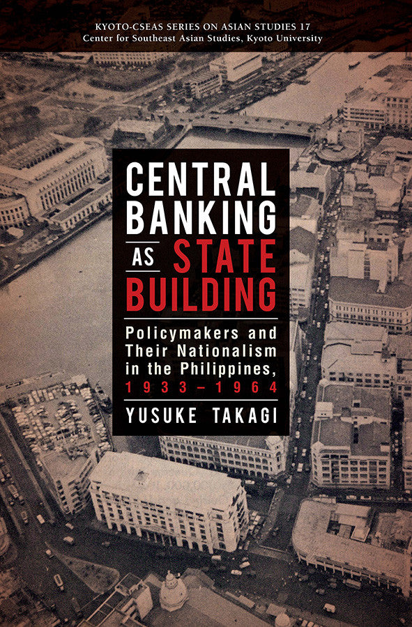 Central Banking as State Building: Policymakers and Their Nationalism in the Philippines, 1933-1964