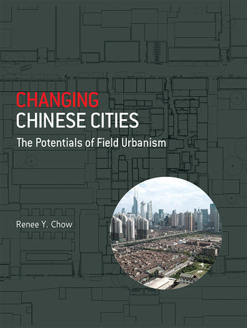 Changing Chinese Cities: The Potentials of Field Urbanism