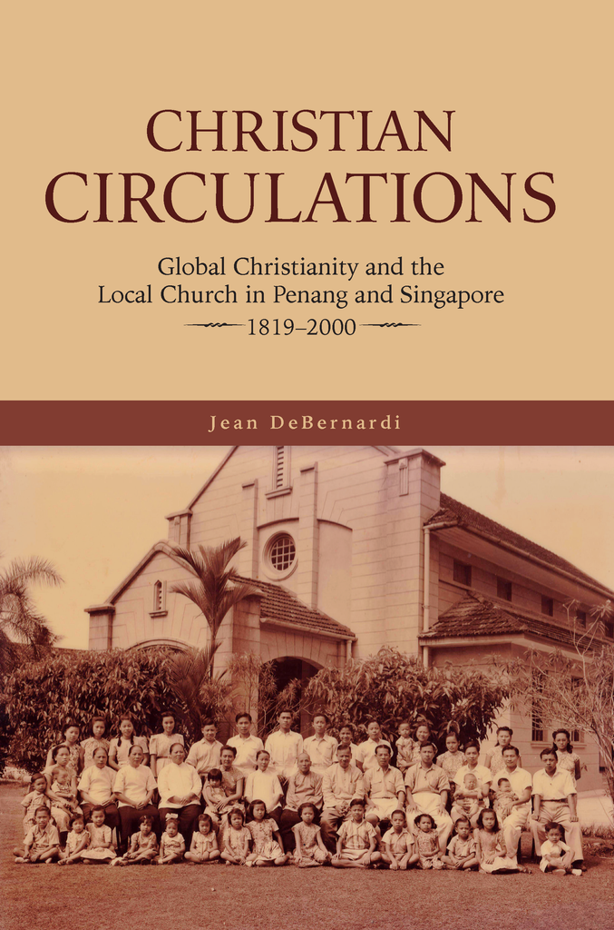 Christian Circulations: Global Christianity and the Local Church in Penang and Singapore, 1819-2000