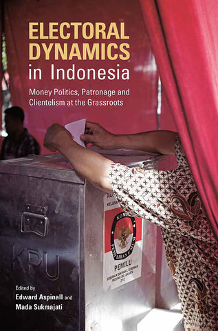 Electoral Dynamics in Indonesia: Money Politics, Patronage and Clientelism at the Grassroots