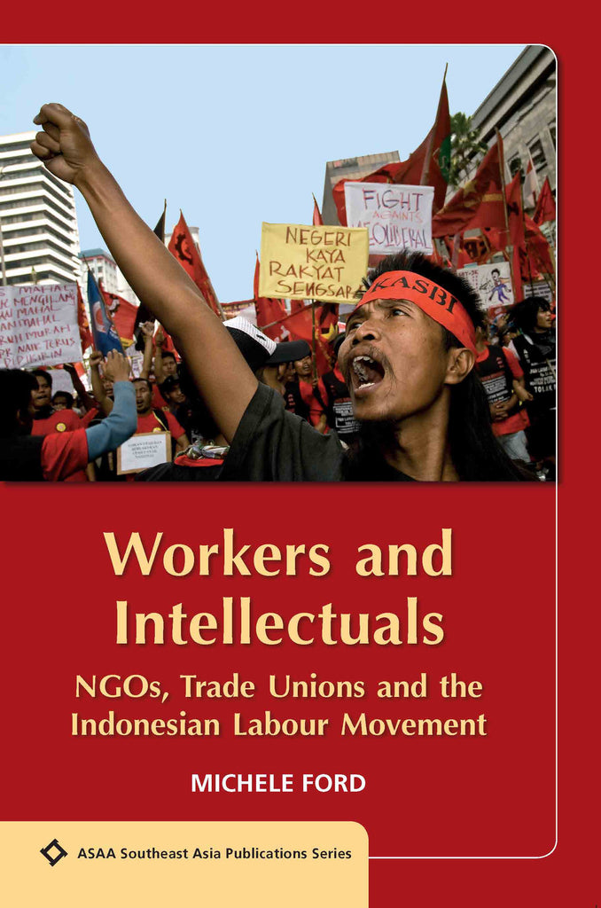 Workers and Intellectuals: NGOs, Trade Unions and the Indonesian Labour Movement