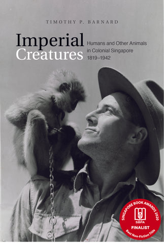 Imperial Creatures: Humans and Other Animals in Colonial Singapore, 1819–1942