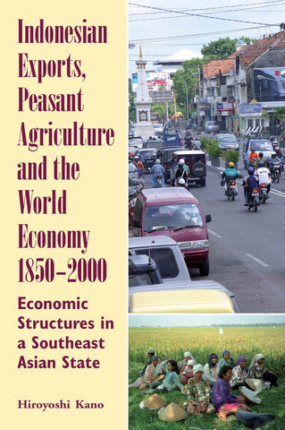Indonesian Exports, Peasant Agriculture and the World Economy, 1850-2000: Economic Structures in a Southeast Asian State
