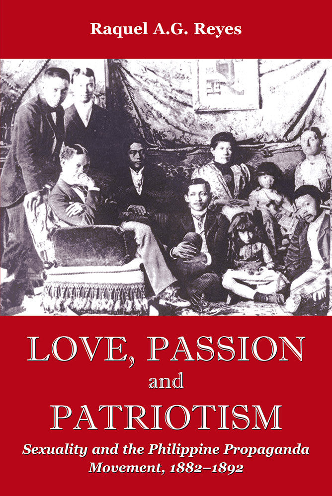 Love, Passion and Patriotism: Sexuality and the Philippine Propaganda Movement, 1882-1892