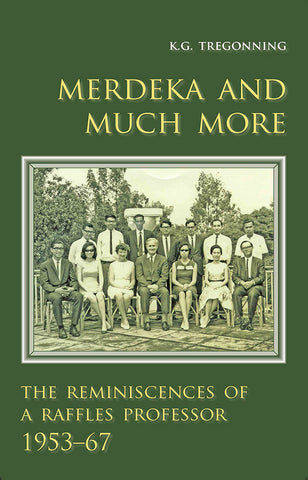 Merdeka and Much More: The Reminiscences of a Raffles Professor, 1953-67