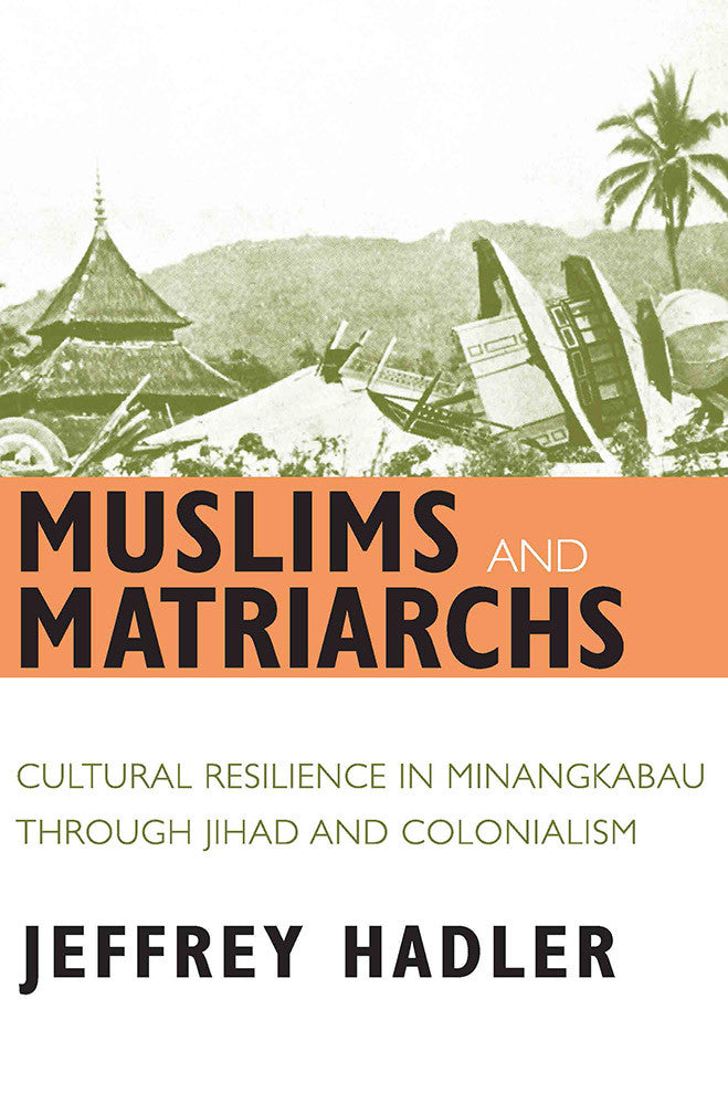 Muslims and Matriarchs: Cultural Resilience in Minangkabau Through Jihad and Colonialism