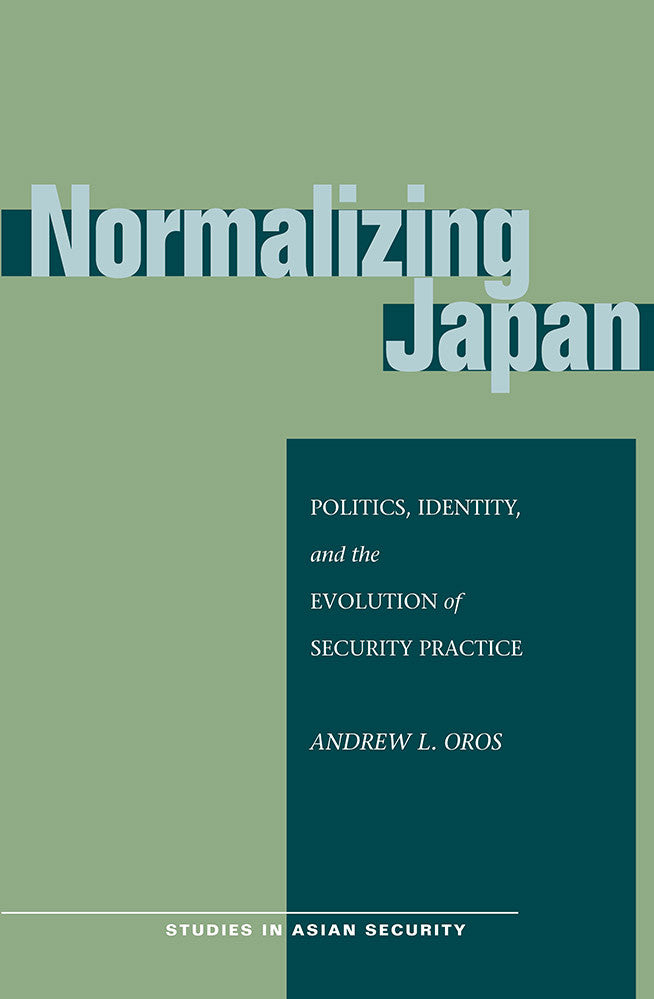 Normalizing Japan: Politics, Identity, and the Evolution of Security Practice
