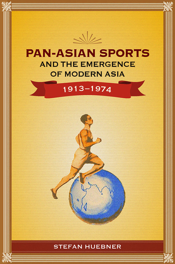 Pan-Asian Sports and the Emergence of Modern Asia, 1913-1974