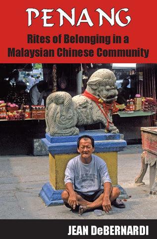 Penang: Rites of Belonging in a Malaysian Chinese Community