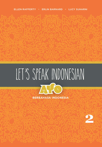 Let's Speak Indonesian: Ayo Berbahasa Indonesia Volume 2