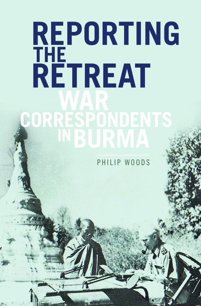 Reporting the Retreat: War Correspondents in Burma