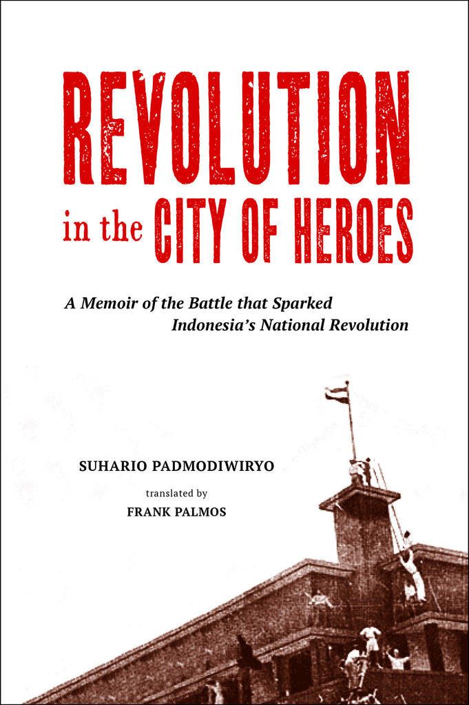 Revolution in the City of Heroes: A Memoir of the Battle that Sparked Indonesia's National Revolution