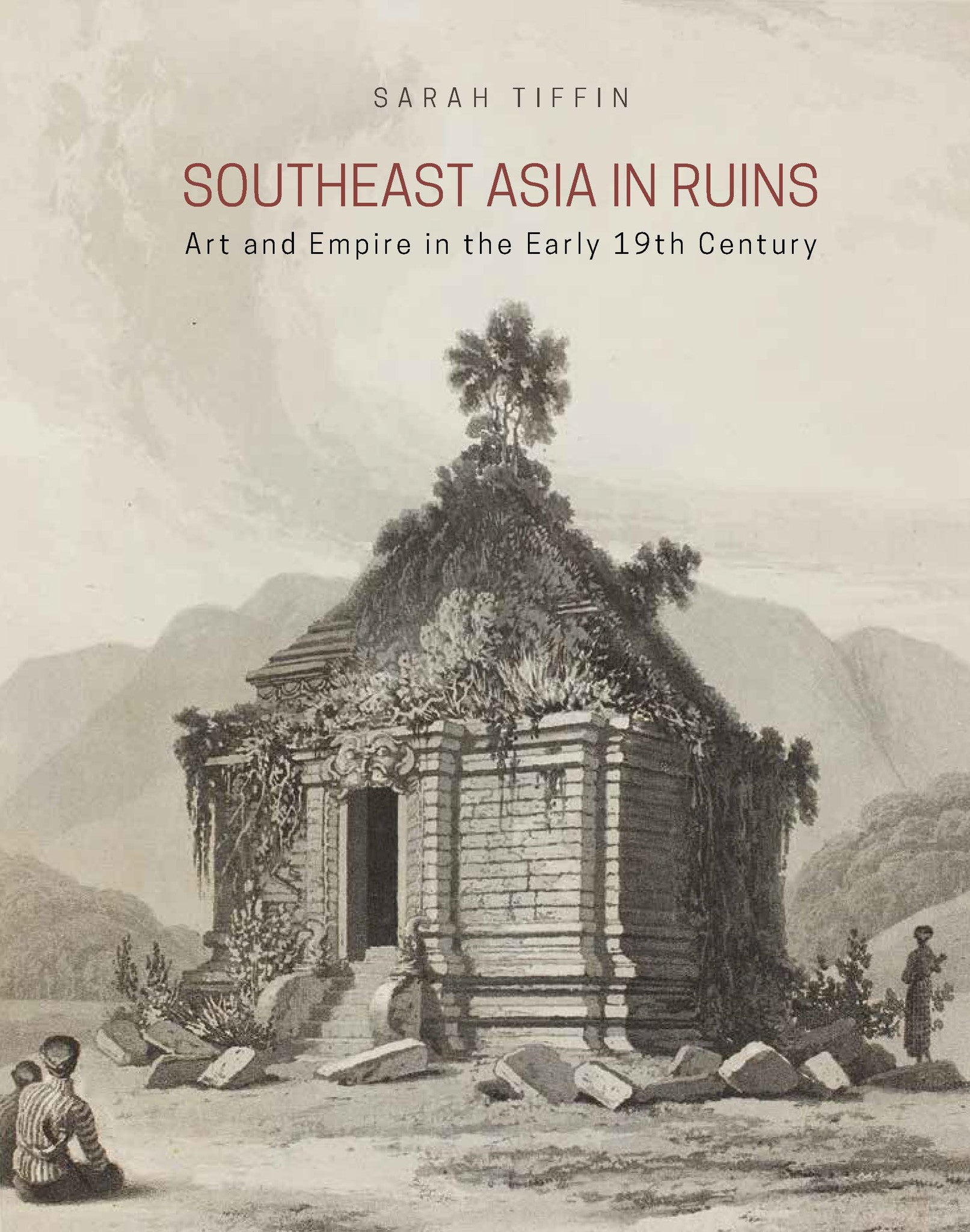 Southeast Asia in Ruins: Art and Empire in the Early 19th ...