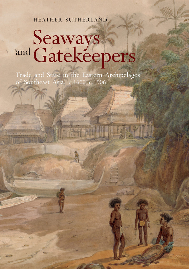 Seaways and Gatekeepers: Trade and State in the Eastern Archipelagos of Southeast Asia, c.1600–c.1906