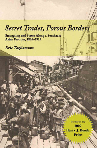 Secret Trades, Porous Borders: Smuggling and States Along a Southeast Asia Frontier, 1865-1915