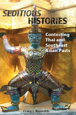 Seditious Histories: Contesting Thai and Southeast Asian Pasts