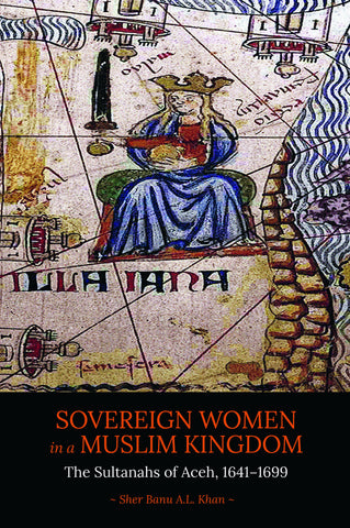 Sovereign Women in a Muslim Kingdom: The Sultanahs of Aceh, 1641−1699