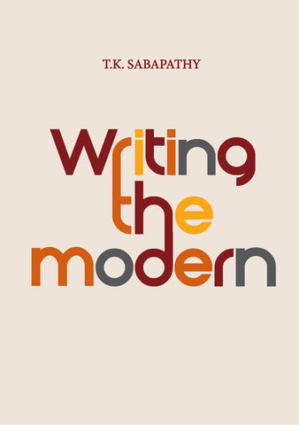 Writing the Modern: Selected Texts on Art & Art History in Singapore, Malaysia & Southeast Asia