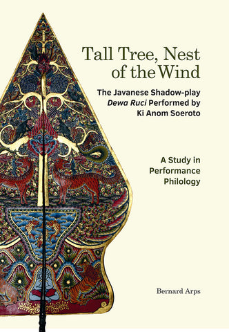 Tall Tree, Nest of the Wind: The Javanese Shadow-play Dewa Ruci Performed by Ki Anom Soeroto - A Study in Performance Philology