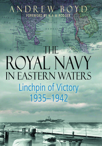 The Royal Navy in Eastern Waters: Linchpin of Victory, 1935-1942