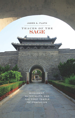 Traces of the Sage: Monument, Materiality and the First Temple of Confucius