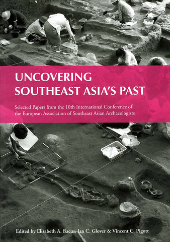Uncovering Southeast Asia's Past: Selected Papers from the 10th International Conference of the European Association of Southeast Asian Archaeologists
