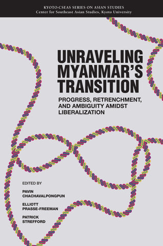 Unraveling Myanmar's Transition: Progress, Retrenchment and Ambiguity Amidst Liberalization