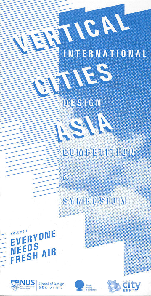 Vertical Cities Asia: International Design Competition and Symposium (Volume 1: Everyone Needs Fresh Air)