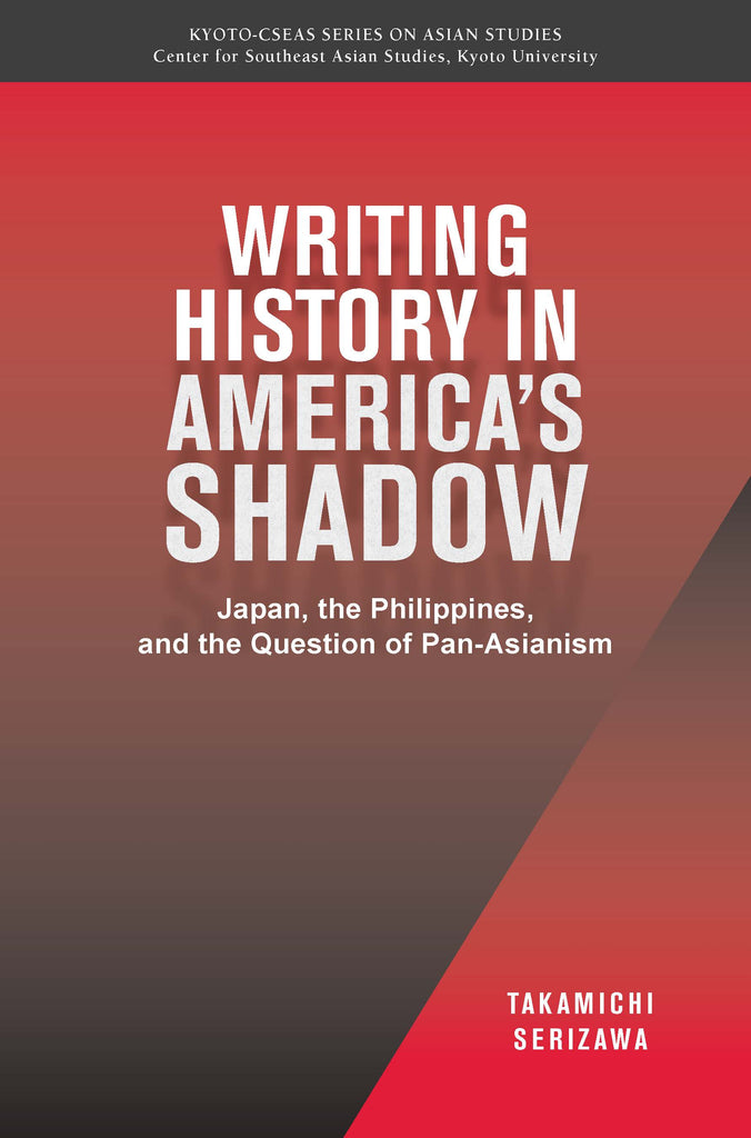Writing History in America's Shadow: Japan, the Philippines, and the Question of Pan-Asianism