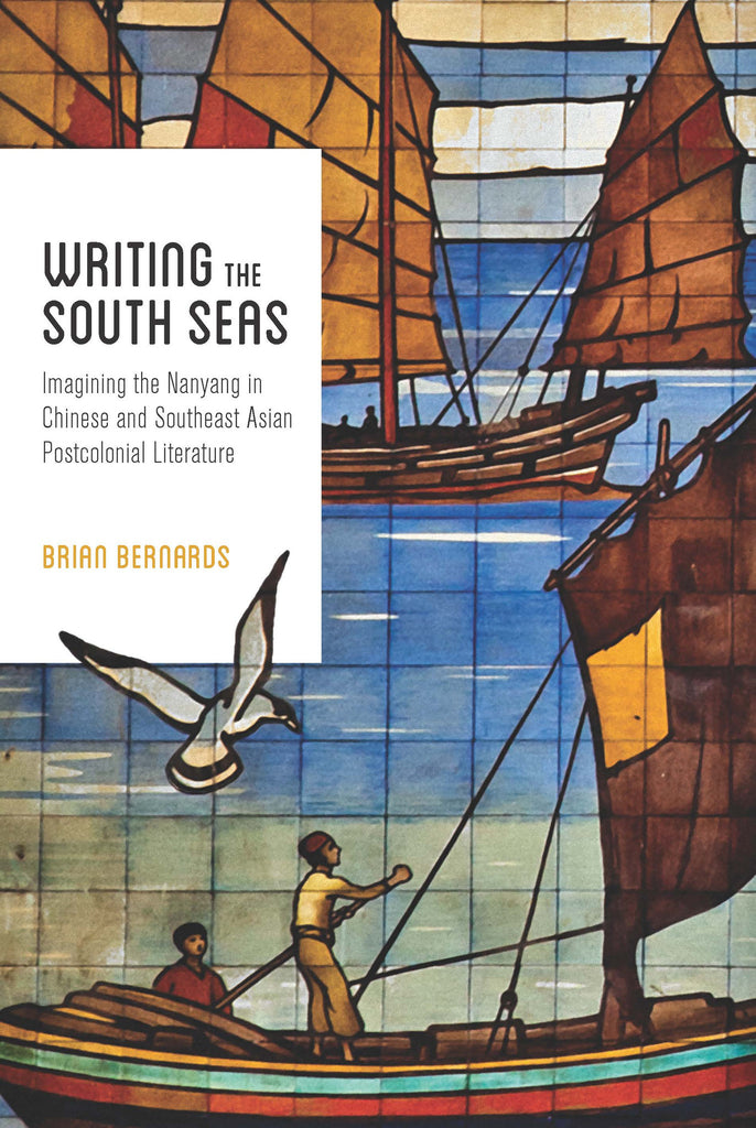 Writing the South Seas: Imagining the Nanyang in Chinese and Southeast Asian Postcolonial Literature