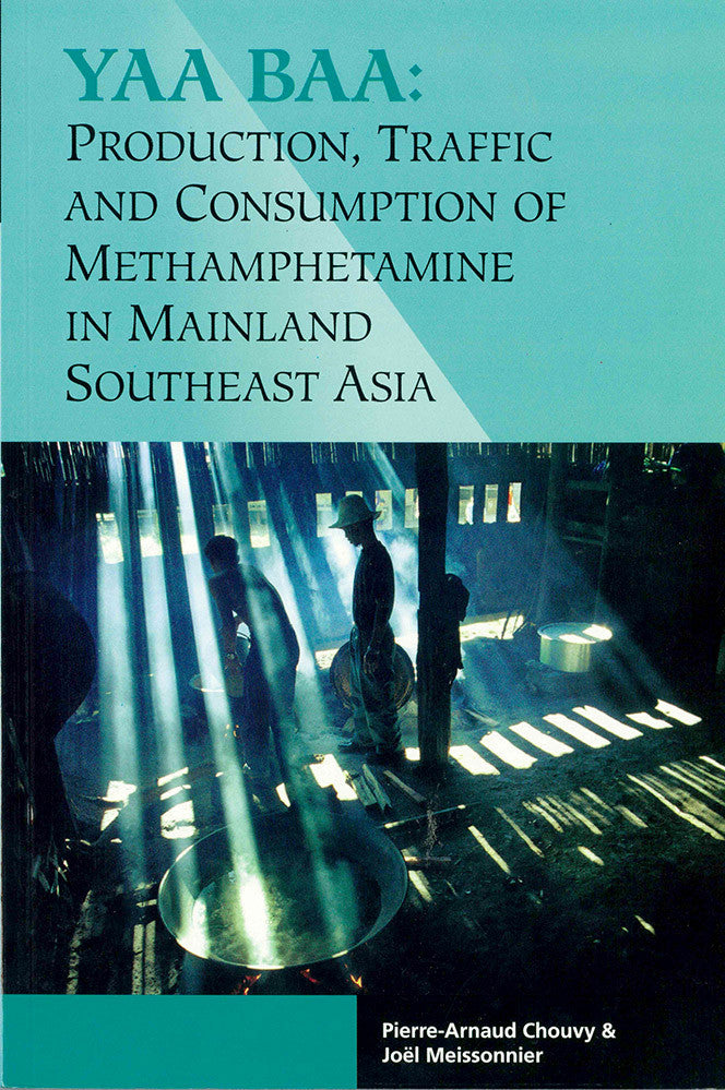 Yaa Baa: Production, Traffic and Consumption of Methamphetamine in Mainland Southeast Asia