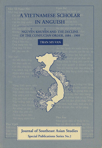 A Vietnamese Scholar in Anguish: Nguyen Khuyen and the Decline of the Confucian Order, 1884-1909