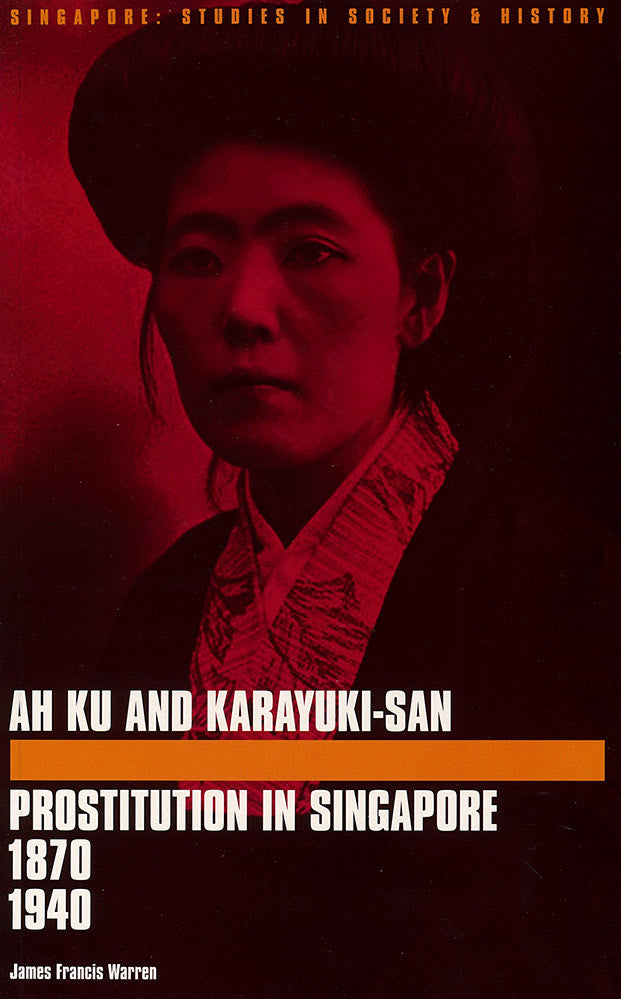 Ah Ku and Karayuki-san: Prostitution in Singapore, 1870-1940