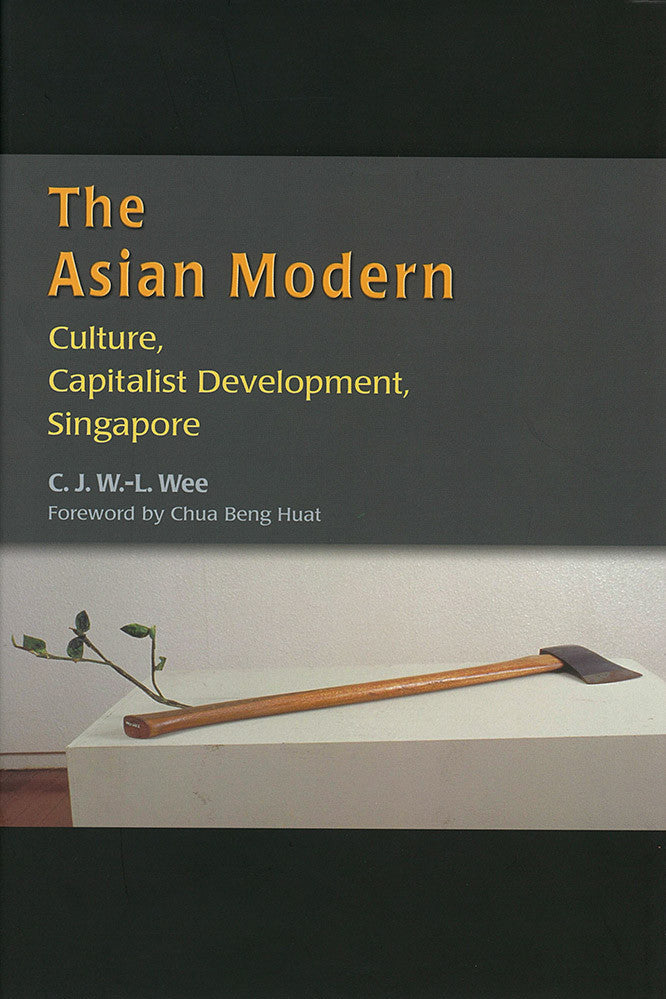 The Asian Modern: Culture, Capitalist Development, Singapore