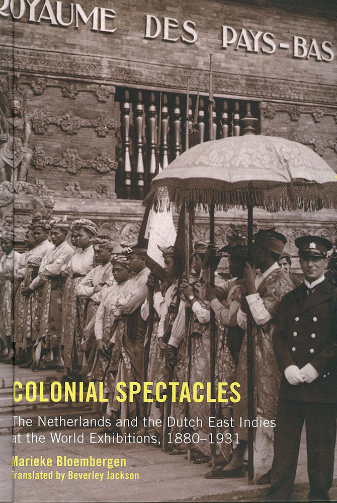 Colonial Spectacles: The Netherlands and the Dutch East Indies at the World Exhibitions, 1880-1931