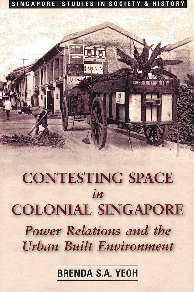 Contesting Space in Colonial Singapore: Power Relations and the Urban Built Environment
