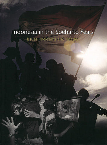 Indonesia in the Soeharto Years: Issues, Incidents and Images