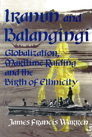 Iranun and Balangingi: Globalization, Maritime Raiding and the Birth of Ethnicity