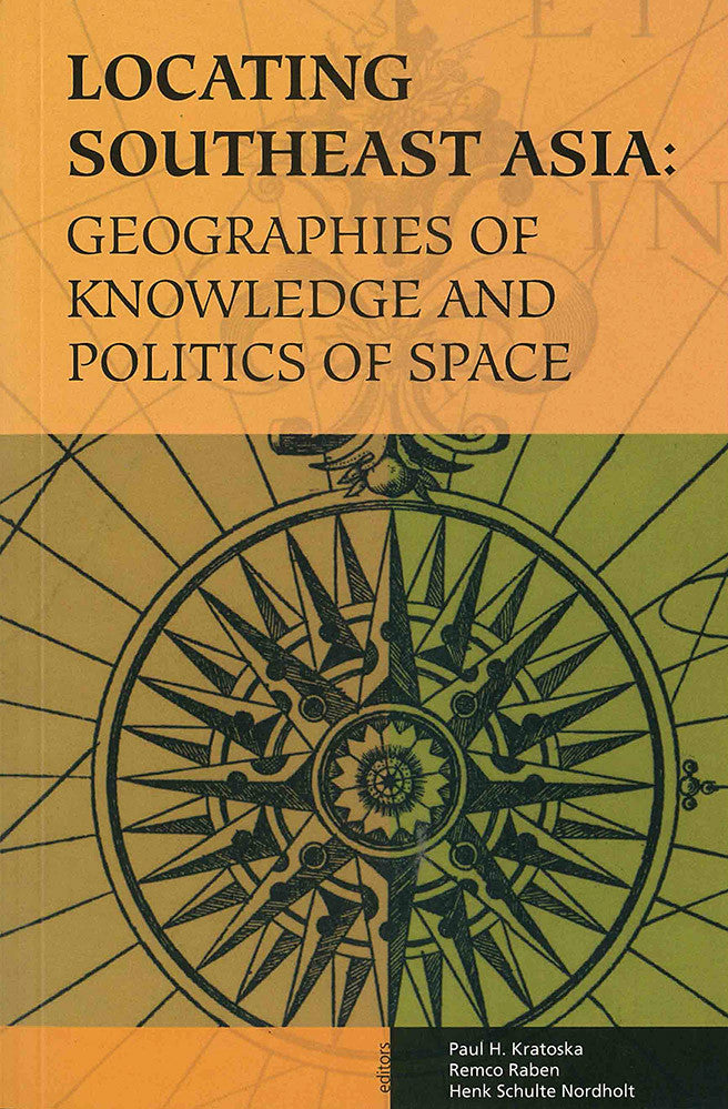 Locating Southeast Asia: Geographies of Knowledge and Politics of Space