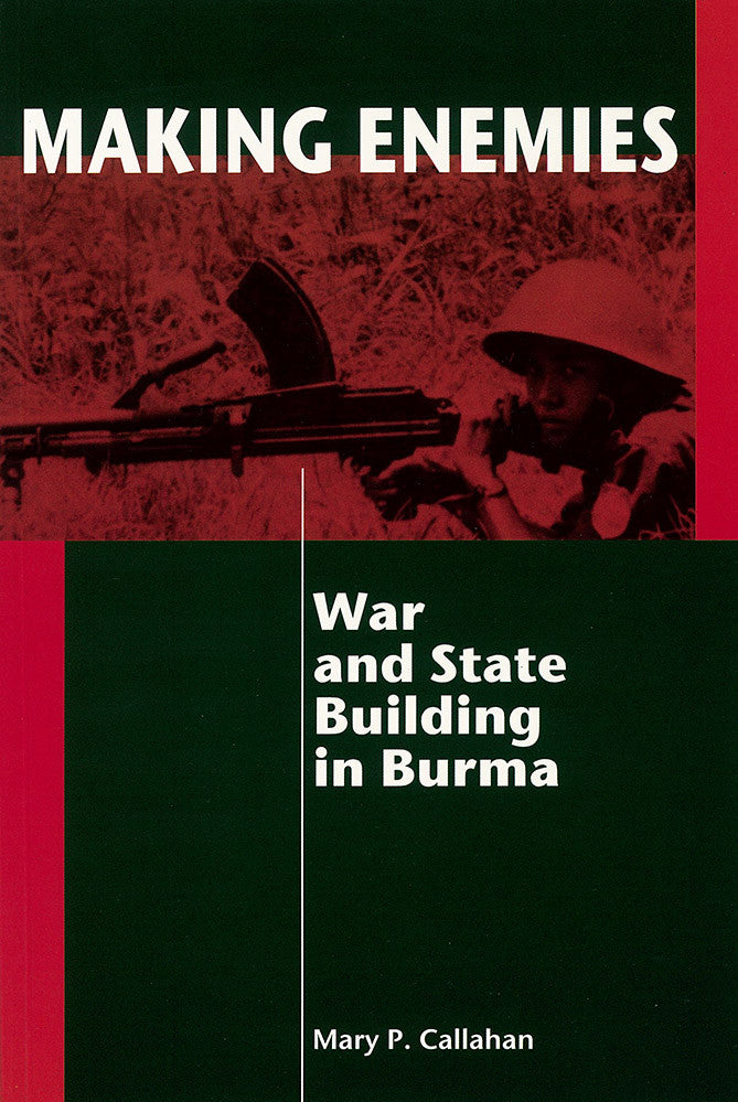 Making Enemies: War and State Building in Burma