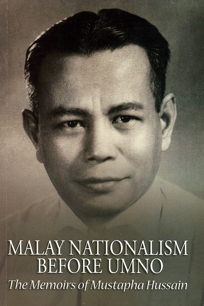 Malay Nationalism before UMNO: The Memoirs of Mustapha Hussain