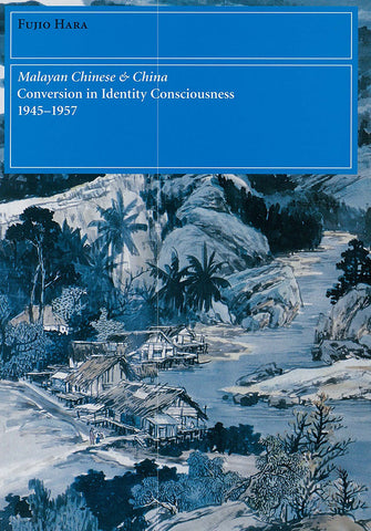 Malayan Chinese and China: Conversion in Identity Consciousness 1945-1957