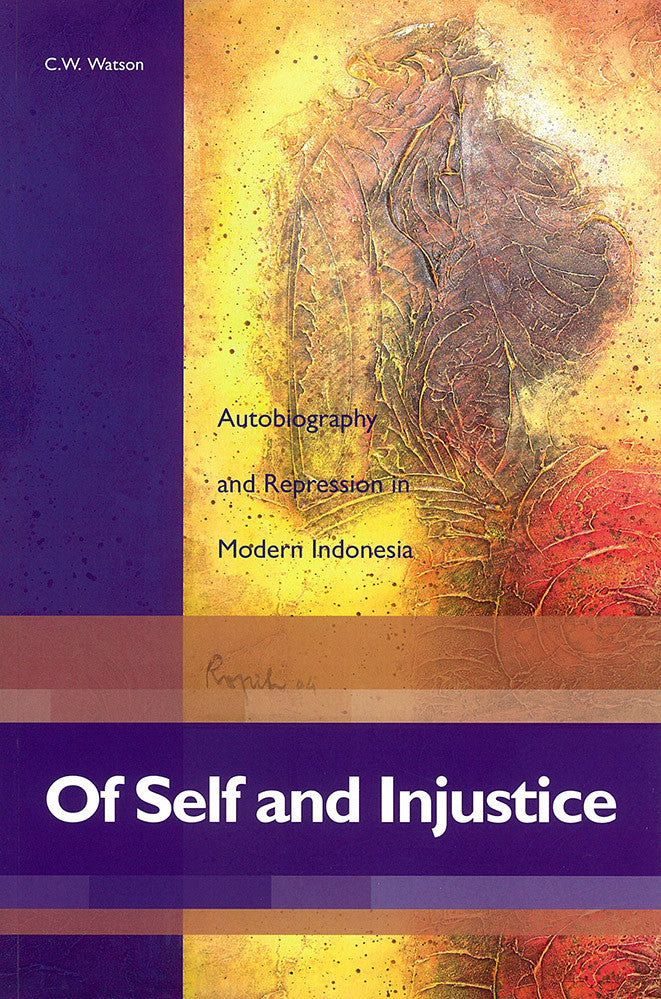 Of Self and Injustice: Autobiography and Repression in Modern Indonesia