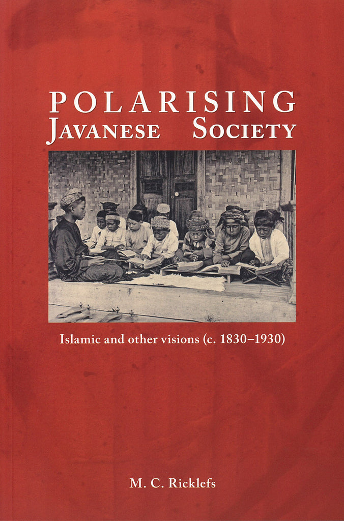 Polarising Javanese Society: Islamic and Other Visions (c. 1830-1930)