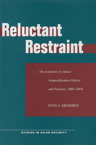 Reluctant Restraint: The Evolution of China's Nonproliferation Policies and Practices, 1980-2004