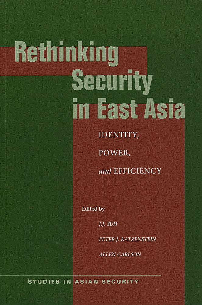 Rethinking Security in East Asia: Identity, Power, and Efficiency